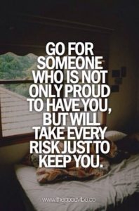 Text: Go for someone who is not only proud to have you, but will take every risk just to keep you.
